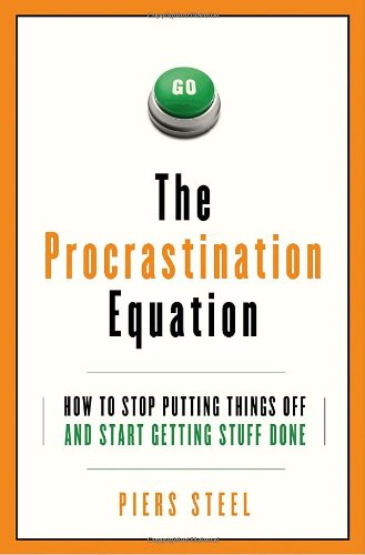9780307357168: The Procrastination Equation: How to Stop Putting Things Off and Start Getting Stuff Done