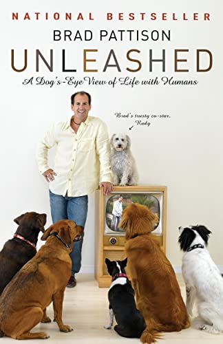 9780307357755: Brad Pattison Unleashed: A Dog's-Eye View of Life with Humans