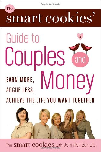 9780307357984: The Smart Cookies' Guide to Couples and Money: Earn More, Argue Less, Achieve the Life You Want . . . Together
