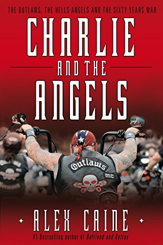 9780307358943: Charlie And The Angels: The Outlaws, the Hells Angels and the Sixty Years War