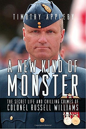 9780307359506: A New Kind of Monster: The Secret Life and Chilling Crimes of Colonel Russell Williams