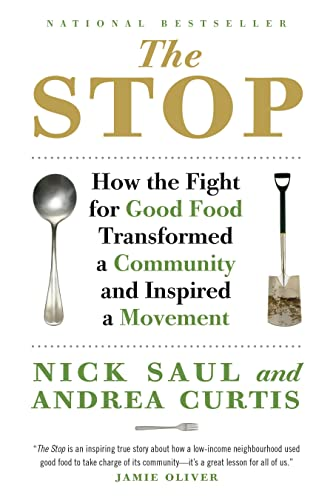The Stop: How the Fight for Good Food Transformed a Community and Inspired a Movement: Saul, Nick; ...