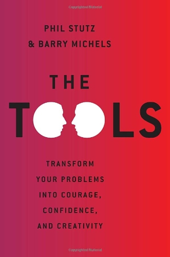 9780307360922: The Tools: Transform Your Problems Into Courage, Confidence, and Creativity Stutz, Phil ( Author ) May-29-2012 Hardcover