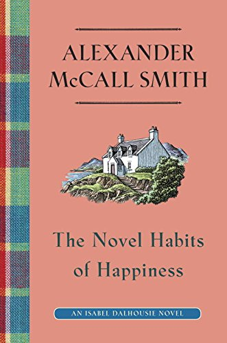 9780307361912: The Novel Habits of Happiness: An Isabel Dalhousie Novel (The Isabel Dalhousie Series)