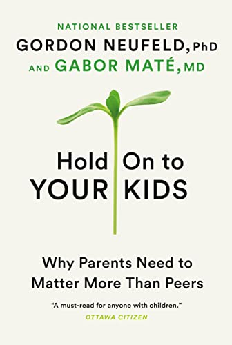 9780307361967: Hold On to Your Kids: Why Parents Need to Matter More Than Peers