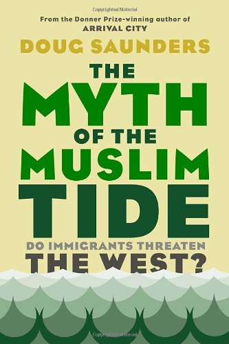 The Myth of the Muslim Tide: Do Immigrants Threaten the West?: Doug Saunders