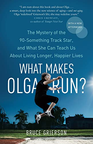 9780307363466: What Makes Olga Run?: The Mystery of the 90-Something Track Star, and What She Can Teach Us About Living Longer, Happier Lives