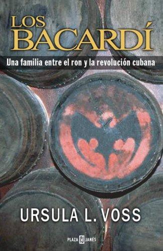 9780307376558: Los Bacardi: Una Familia Entre el Ron y la Revolucion Cubana