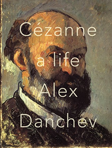 Cezanne: A Life (Signed First Edition): Danchev, Alex