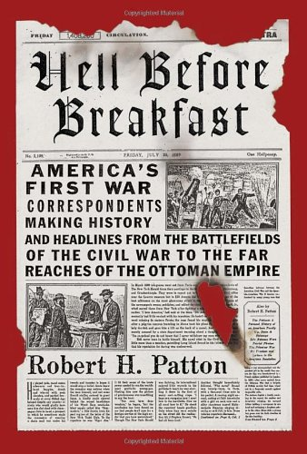 9780307377210: Hell Before Breakfast: America's First War Correspondents Making History and Headlines, from the Battlefields of the Civil War to the Far Reaches of the Ottoman Empire