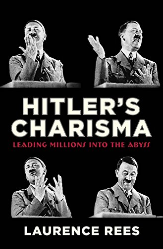 Hitler's Charisma: Leading Millions Into the Abyss: Rees, Laurence