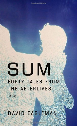 Sum: Forty Tales From the Afterlives: Eagleman, David