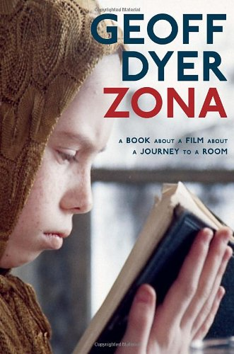 Zona: A Book about a Film.: Geoff Dyer