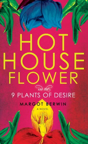 9780307377845: Hothouse Flower and the Nine Plants of Desire: A Novel
