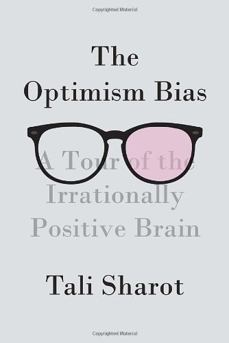 9780307378484: The Optimism Bias: A Tour of the Irrationally Positive Brain