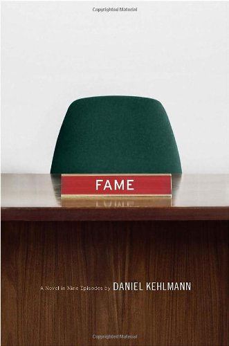 Fame: A Novel in Nine Episodes: Kehlmann, Daniel