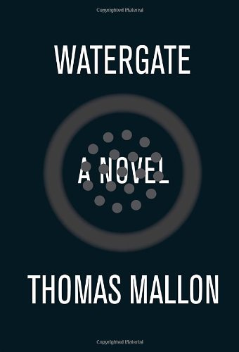 Watergate : A Novel: Mallon, Thomas