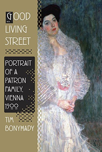 Good Living Street: Portrait of a Patron Family, Vienna 1900: Bonyhady, Tim
