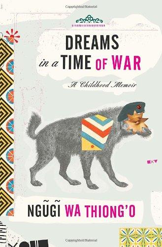 Dreams in a Time of War: A Childhood Memoir: wa'Thiong'o, Ngugi