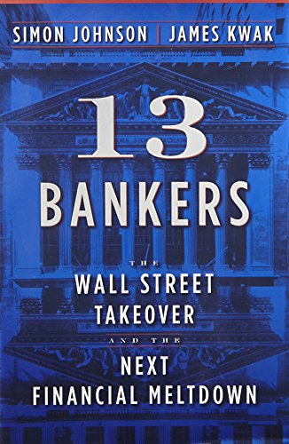 9780307379054: 13 Bankers: The Wall Street Takeover and the Next Financial Meltdown