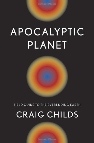 9780307379092: Apocalyptic Planet: Field Guide to the Everending Earth