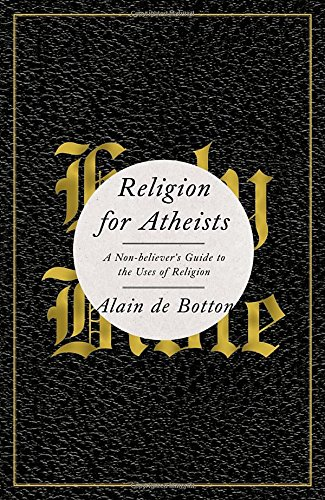 9780307379108: Religion for Atheists: A Non-believer's Guide to the Uses of Religion