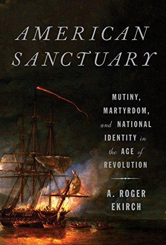 American Sanctuary: Mutiny, Martyrdom, and National Identity: A. Roger Ekirch