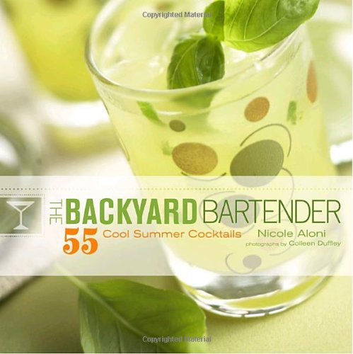 THE BACKYARD BARTENDER 55 Cool Summer Cocktails