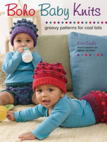 Boho Baby Knits: Groovy Patterns for Cool: Kat Coyle