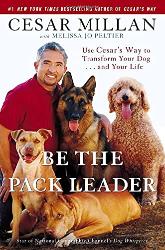 9780307381668: Be the Pack Leader: Use Cesar's Way to Transform Your Dog . . . and Your Life