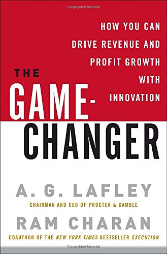 9780307381736: The Game-Changer: How You Can Drive Revenue and Profit Growth with Innovation