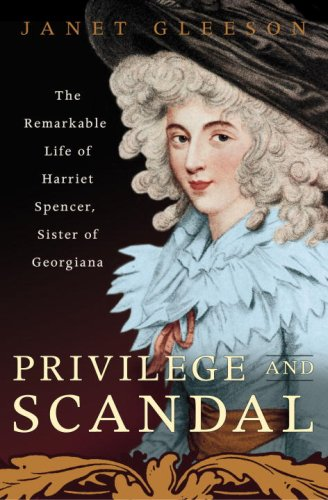 9780307381972: Privilege and Scandal: The Remarkable Life of Harriet Spencer, Sister of Georgiana