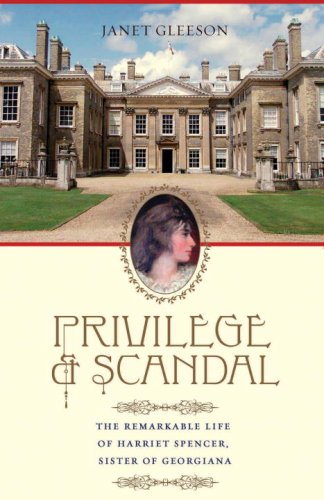 9780307381989: Privilege and Scandal: The Remarkable Life of Harriet Spencer, Sister of Georgiana