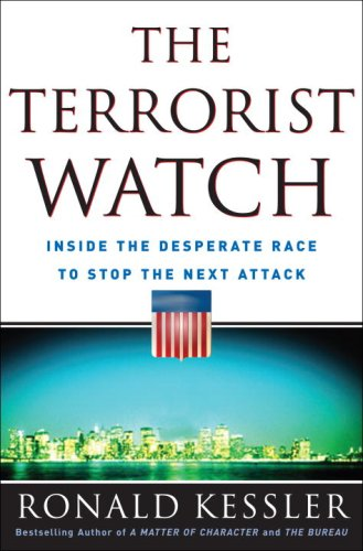 The Terrorist Watch: Inside the Desperate Race to Stop the Next Attack (0307382133) by Ronald Kessler