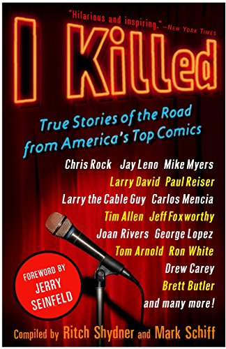I Killed: True Stories of the Road from America's Top Comics: Shydner, Ritch; Schiff, Mark