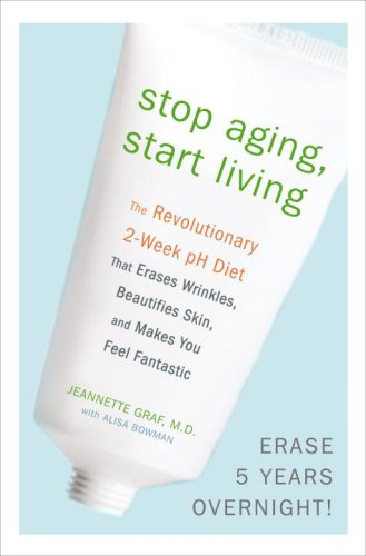 9780307382368: Stop Aging, Start Living: The Revolutionary 2-Week pH Diet That Erases Wrinkles, Beautifies Skin, and Makes You Feel Fantastic