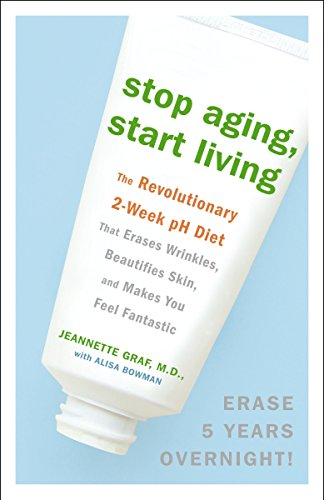 9780307382375: Stop Aging, Start Living: The Revolutionary 2-Week pH Diet That Erases Wrinkles, Beautifies Skin, and Makes You Feel Fantastic