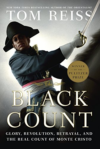 9780307382467: The Black Count: Glory, Revolution, Betrayal, and the Real Count of Monte Cristo