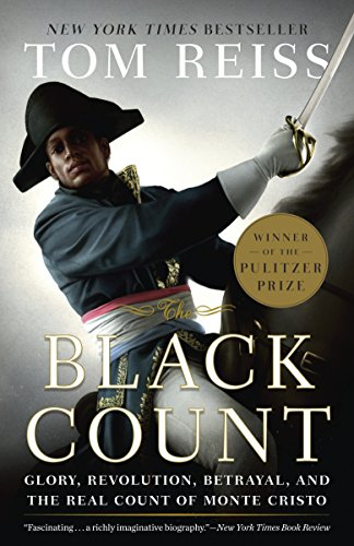 9780307382474: The Black Count: Glory, Revolution, Betrayal, and the Real Count of Monte Cristo