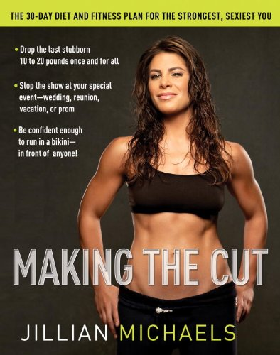 9780307382504: Making the Cut: The 30-Day Diet and Fitness Plan for the Strongest, Sexiest You