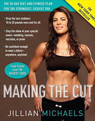 9780307382511: Making the Cut: The 30-Day Diet and Fitness Plan for the Strongest, Sexiest You