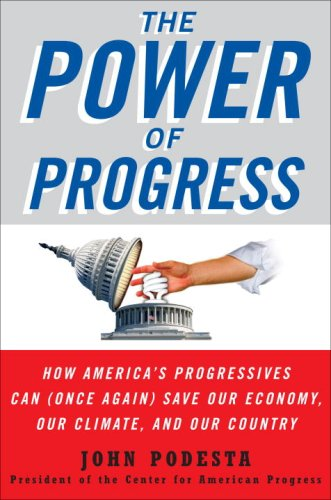 The Power of Progress; How America's Progressives Can (Once Again) Save Our Economy, Our Climate,...
