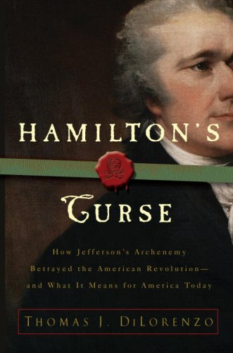 9780307382849: Hamilton's Curse: How Jefferson's Arch Enemy Betrayed the American Revolution--and What It Means for Americans Today