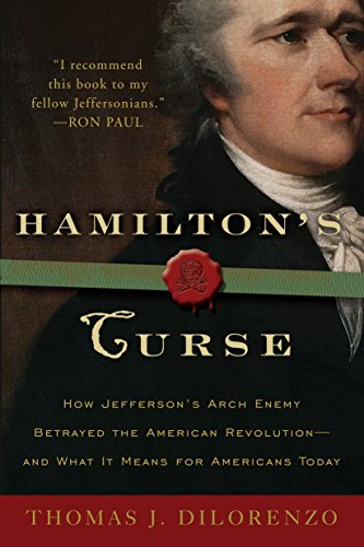 9780307382856: Hamilton's Curse: How Jefferson's Arch Enemy Betrayed the American Revolution--and What It Means for Americans Today