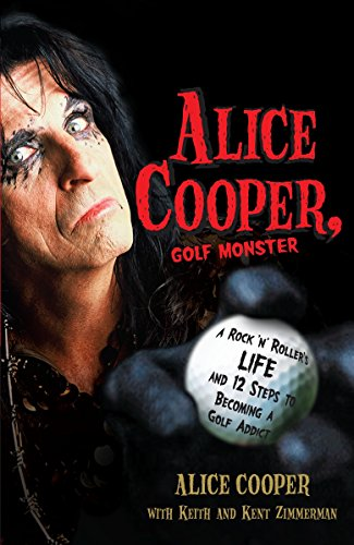 9780307382917: Alice Cooper, Golf Monster: A Rock 'n' Roller's Life and 12 Steps to Becoming a Golf Addict