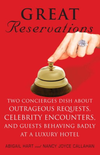 9780307382924: Great Reservations: Two Concierges Dish About Outrageous Requests, Celebrity Encounters, and Guests Behaving Badly at a Luxury Hotel