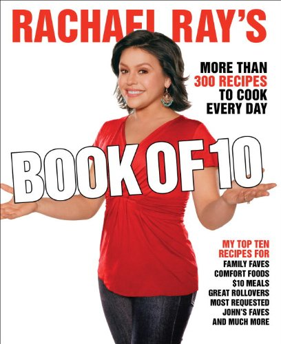 9780307383204: Rachael Ray's Book of Ten: More Rachael - Just When You Need Her Most!