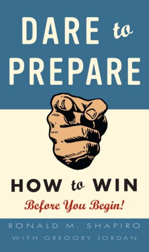 Dare to Prepare: How to Win Before You Begin! {FIRST EDITION}: Shapiro, Ronald M. With Gregory ...