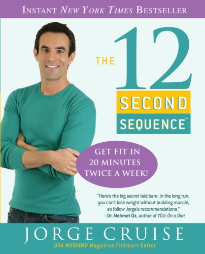 9780307383327: The 12 Second Sequence: Get Fit in 20 Minutes Twice a Week!