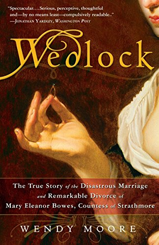 9780307383372: Wedlock: The True Story of the Disastrous Marriage and Remarkable Divorce of Mary Eleanor Bowes, Countess of Strathmore